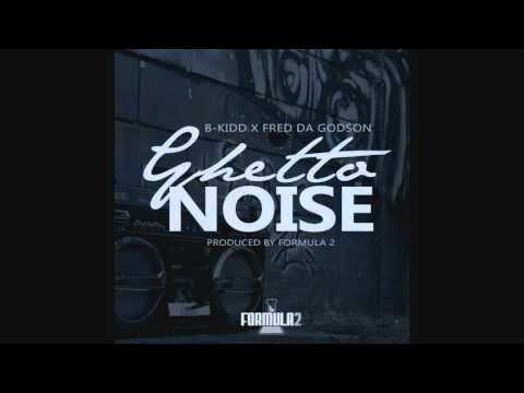 MUSIC: B.Kidd feat Fred The Godson- Ghetto Noise (prod by Formula 2)