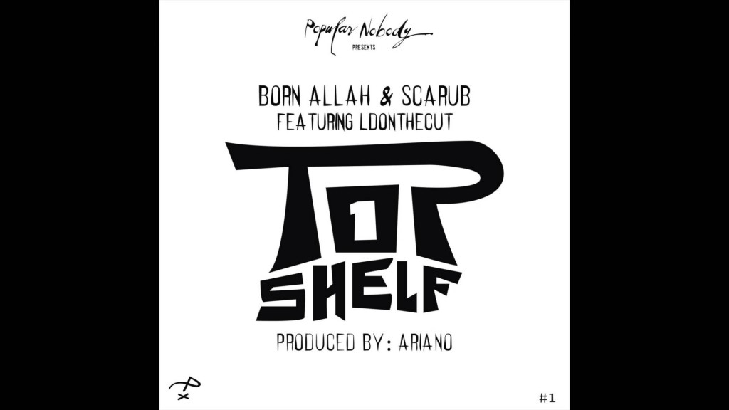 "MUSIC: Born Allah & Scarub feat. LDONTHECUT - ""Top Shelf"" OFFICIAL VERSION"