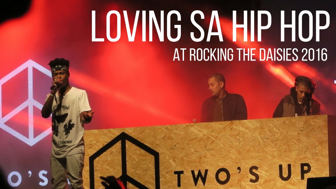 LIFE: LOVING SOUTH AFRICAN HIP HOP AT ROCKING THE DAISIES 2016