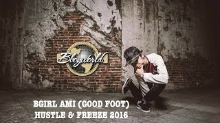 LIFE: BGIRL AMI | GOOD FOOT CREW | HUSTLE & FREEZE 2016