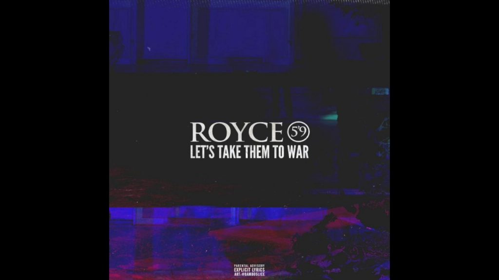 BARS: Royce 5'9 - Let's Take Them To War (Freestyle)