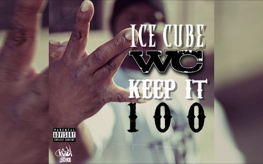 MUSIC: WC & Ice Cube – Keep It 100 (Explicit)