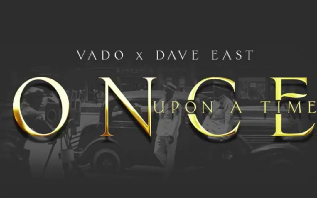 "MUSIC: Dave East x Vado ""Once Upon A Time"" (OFFICIAL AUDIO)"