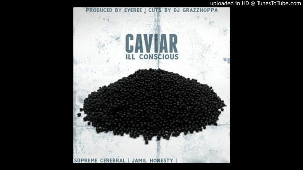 MUSIC: ILL Conscious x Jamil Honesty x Supreme Cerebral - Caviar [Prod. by Eyeree Beats]
