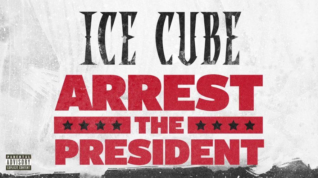 MUSIC: Ice Cube - Arrest The President [Audio]