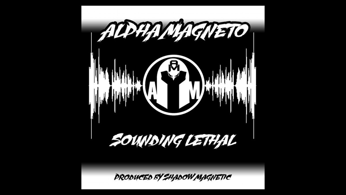 MUSIC: ALPHA MAGNETO – Sounding Lethal