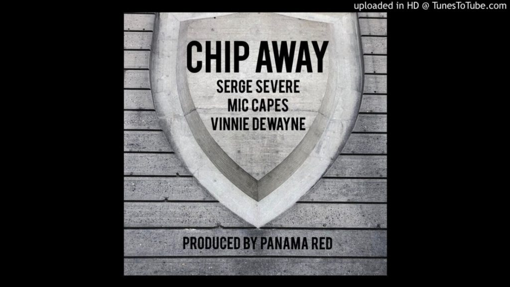 MUSIC: Serge Severe - Chip Away feat. Mic Capes & Vinnie Dewayne