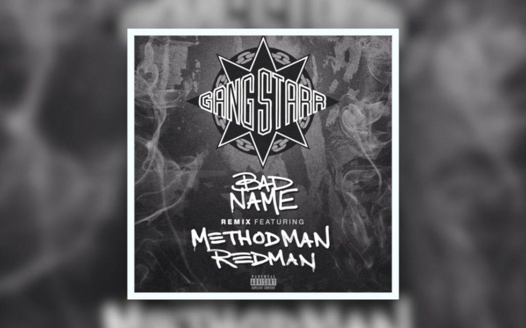 MUSIC: Gang Starr – Bad Name (Remix) feat. Method Man & Redman [Audio Track]